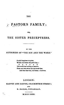 The Pastor s Family  Or  the Sister Preceptress  By the Authoress of    The Son and the Ward