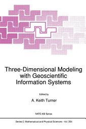 Three-Dimensional Modeling with Geoscientific Information Systems