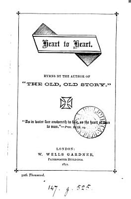 Heart to heart  hymns by the author of  The old  old story   PDF