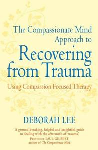 The Compassionate Mind Approach to Recovering from Trauma Book