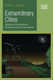 Extraordinary Cities: Millennia of Moral Syndromes, World-Systems and City/State Relations