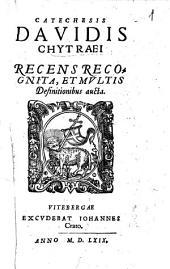 Catechesis Davidis Chytraei: Recens Recognita, Et Multis Definitionibus aucta