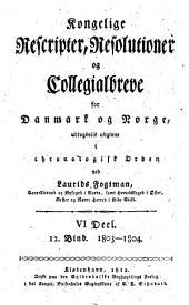 Kongelige rescripter, resolutioner og collegialbreve for Danmark og Norge: Part 6, Volume 12