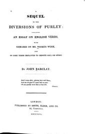 A Sequel to the Diversions of Purley: Containing an Essay on English Verbs: With Remarks on Mr. Tooke's Work, and on Some Terms Employed to Denote Soul Or Spirit