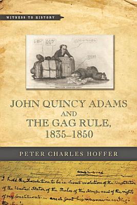 John Quincy Adams and the Gag Rule  1835   1850