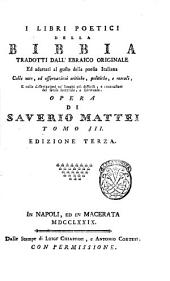 I libri poetici della Bibbia tradotti dall'ebraico originale ed adattati al gusto della poesia italiana ... Opera di Saverio Mattei: Volume 3