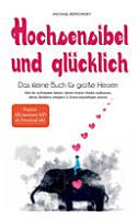 Hochsensibel und gl  cklich  Das kleine Buch f  r gro  e Herzen PDF