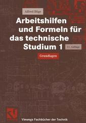 Arbeitshilfen und Formeln für das technische Studium 1: Grundlagen, Ausgabe 11