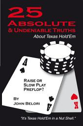 Twenty-Five Absolute and Undeniable Truths About Texas Hold'Em: It'S Texas Hold'Em in a Nut Shell