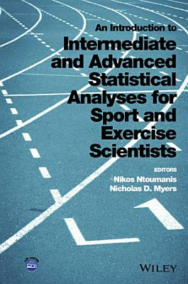 An Introduction to Intermediate and Advanced Statistical Analyses for Sport and Exercise Scientists