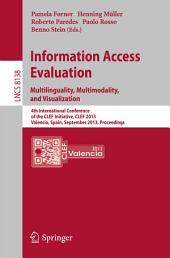 Information Access Evaluation. Multilinguality, Multimodality, and Visualization: 4th International Conference of the CLEF Initiative, CLEF 2013, Valencia, Spain, September 23-26, 2013. Proceedings
