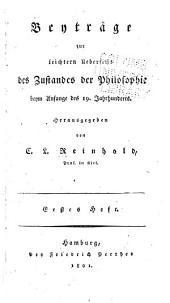 Beyträge zur leichtern Übersicht des Zustandes der Philosophie Beymanfange des 19 Jahrhunderts: Bände 1-2