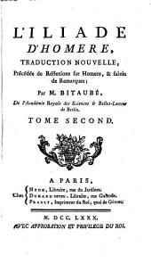L'Iliade: Traduction Nouvelle, Précédée de Réflexions sur Homere, & suivie de Remarques, Volume2
