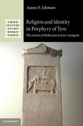 Religion and Identity in Porphyry of Tyre: The Limits of Hellenism in Late Antiquity