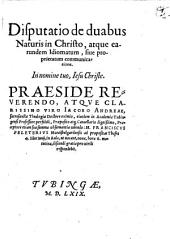 Disp. de duabus naturis in Christo, atque earundem idiomatum sive proprietatum communicatione
