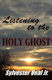 Listening to the Holy Ghost (Spirit): Understanding the TRUE Power of God