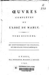 Oeuvres complètes de l'Abbé de Mably: Du gouvernement de Pologne, et des Etats Unis d'Amérique. Tome huitième