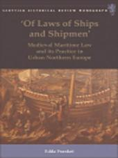 'Of Laws of Ships and Shipmen': Medieval Maritime Law and its Practice in Urban Northern Europe: Medieval Maritime Law and its Practice in Urban Northern Europe
