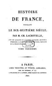 Histoire de France, pendant le dix-huitième siècle: Volume13