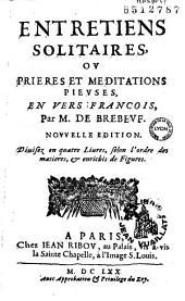 Entretiens solitaires ov Prieres et meditations pievses, en vers françois , par M. De Brebevf