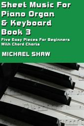 Piano: Sheet Music For Piano Organ & Keyboard - Book 3: Five Easy Pieces For Beginners With Chord Charts