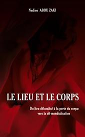 Le lieu et le corps: Du lieu délocalisé à la perte du corps : vers la dé-mondialisation - Bilingue Français/Arabe