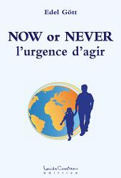 NOW or NEVER: l'urgence d'agir