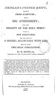 Messiah s proper deity  argued from Scripture  also  His atonement  and the divinity of the holy Spirit  with strictures on the way of a sinner s acceptance with God  and on some Unitarian publications PDF