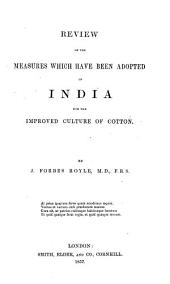 Review of the Measures which Have Been Adopted in India for the Improved Culture of Cotton: Volume 11