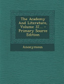 The Academy and Literature  Volume 37      Primary Source Edition PDF