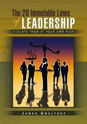 The 20 Immutable Laws of Leadership: Violate Them at Your Own Risk