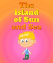 The Island Of The Sun and Sea: Children's Books and Bedtime Stories For Kids Ages 3-8 for Early Reading