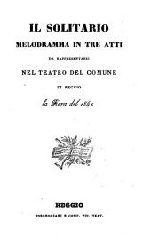 Il solitario: melodramma in tre atti : da rappresentarsi nel teatro del Comune di Reggio la fiera del 1841
