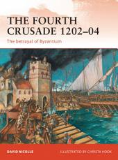 The Fourth Crusade 1202–04: The betrayal of Byzantium