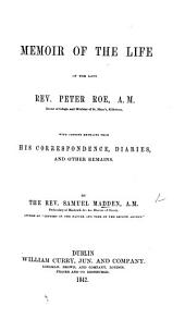 Memoir of the Life of the late Rev. P. Roe ... With copious extracts from his correspondence, diaries, and other remains
