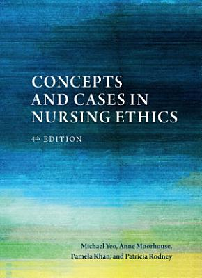Concepts and Cases in Nursing Ethics     Fourth Edition PDF