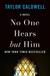 No One Hears but Him: A Novel