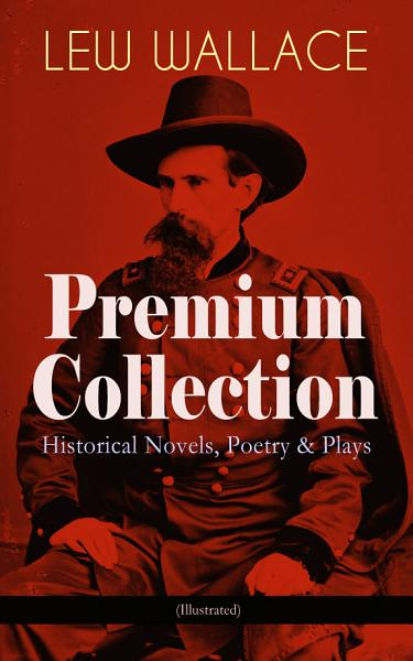 Lew Wallace Premium Collection Historical Novels Poetry Plays Illustrated