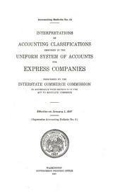 Interpretations of Accounting Classifications Embodied in the Uniform System of Accounts for Express Companies Prescribed by the Interstate Commerce Commission, in Accordance with Section 20 of the Act to Regulate Commerce. Effective on January 1, 1917. (Supersedes Accounting Bulletin No. 6).