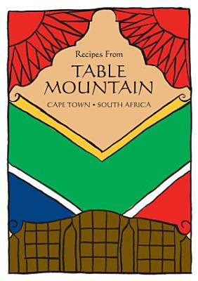 South African Cookbook   Recipes From Table Mountain PDF
