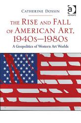 The Rise And Fall Of American Art 1940s 1980s Book PDF