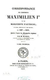 Correspondance de l'Empereur Maximilien Ier et de Marguerite d'Autriche... de 1507 à 1519: Volume1