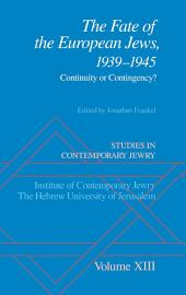 Studies in Contemporary Jewry: Volume XIII: The Fate of the European Jews, 1939-1945: Continuity or Contingency?