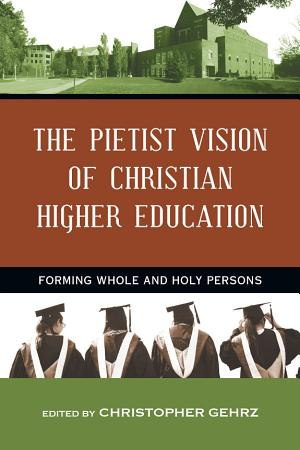 The Pietist Vision of Christian Higher Education PDF