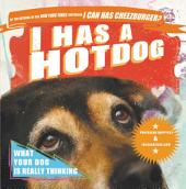 I Has a Hotdog: What Your Dog Is Really Thinking