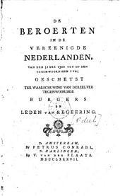 De beroerten in de Vereenigde Nederlanden, van den jaare 1300 tot op den tegenwoordigen tyd: geschetst ter waarschuwing van derzelver tegenwoordige burgers en leden van regeering. Eerste deel