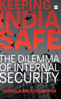 Keeping India Safe  The Dilemma of Internal Security PDF