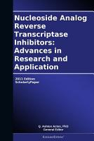 Nucleoside Analog Reverse Transcriptase Inhibitors  Advances in Research and Application  2011 Edition PDF