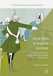 Royal Heirs in Imperial Germany PDF