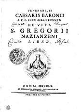 Venerabilis Caesaris Baronii S. R. E. Card. Bibliothecarii De Vita S. Gregorii Nanzianzeni Liber